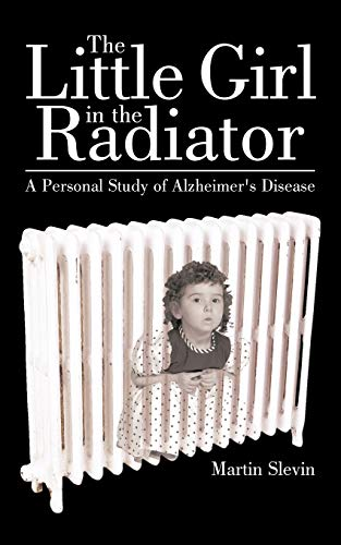 The Little Girl In The Radiator: A Personal Study Of Alzheimer'S Disease