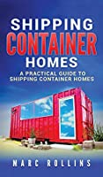 Shipping Container Homes: A Practical Guide to Shipping Container Homes