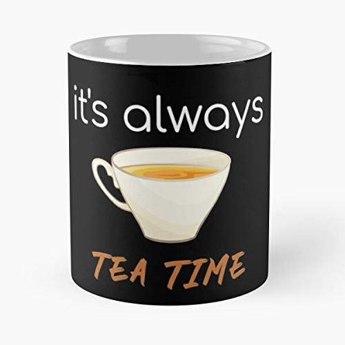 Funny Tea It's Always Time Cute Gift for Lovers Classic Mug - 11 Ounces Coffee Gag Gift.The Best Gift Holidays.