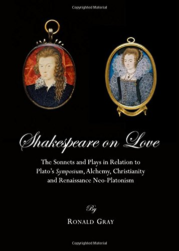 Shakespeare on Love: The Sonnets and Plays in Relation to Platos Symposium, Alchemy, Christianity and Renaissance Neo-Platonism