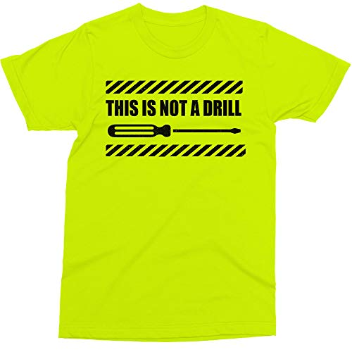 This Not A Drill - Hi-Vis T-Shirt - Funny Safety Yellow Work Shirt (XL)