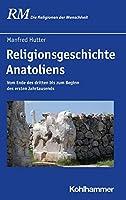 Religionsgeschichte Anatoliens: Vom Ende Des Dritten Bis Zum Beginn Des Ersten Jahrtausends (Die Religionen Der Menschheit)