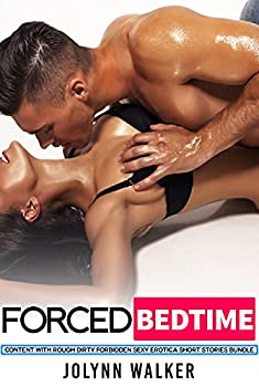 Forced Bedtime Content With Rough Dirty Forbidden Sexy Erotica - Short Stories Bundle