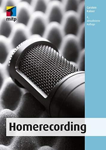 Homerecording: Das eigene Heimstudio einrichten, die Produktion planen und zu Hause professionell Musik aufnehmen (mitp Audio)