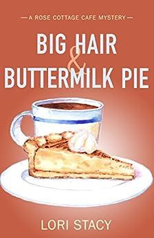 [Lori Stacy]のBig Hair & Buttermilk Pie: A Rose Cottage Cafe Mystery (Rose Cottage Cafe Mysteries Book 1) (English Edition)