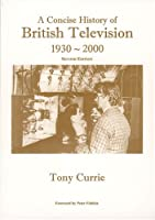 A Concise History of British Television, 1930-2000
