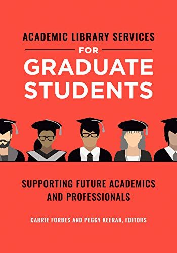 Academic Library Services for Graduate Students: Supporting Future Academics and Professionals