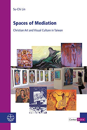 Spaces of Mediation: Christian Art and Visual Culture in Taiwan (Contact Zone Book 24)