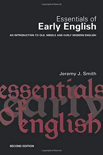 Essentials of Early English: Introduction To Old, Middle and Early Modern English