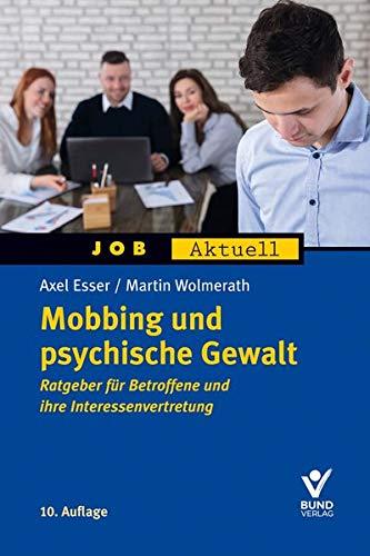 Mobbing und psychische Gewalt: Ratgeber für Betroffene und ihre Interessenvertretung (Job aktuell)