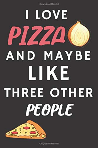 I Love Pizza: Funny Pizza Themed Notebook / Journal (6