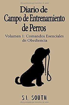 Diario de Campo de Entrenamiento de Perros: Volumen 1: Comandos Esenciales de Obediencia (