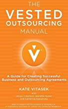 The Vested Outsourcing Manual: A Guide for Creating Successful Business and Outsourcing Agreements