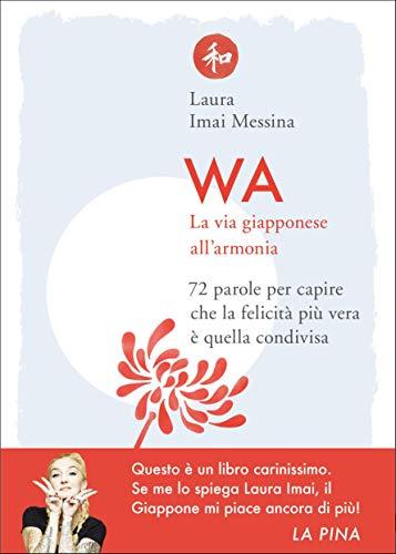 WA, la via giapponese all'armonia: 72 parole per capire che la felicità più vera è quella condivisa