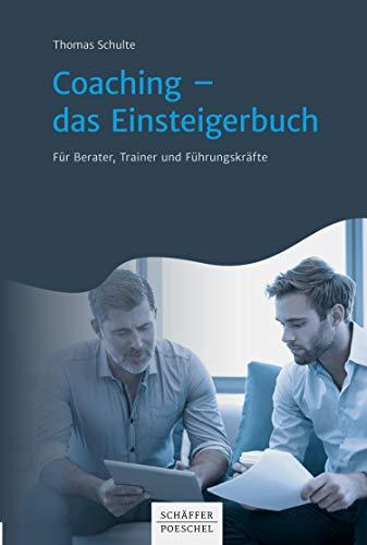 Coaching - das Einsteigerbuch: Für Berater, Trainer und Führungskräfte