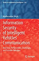 Information Security of Intelligent Vehicles Communication: Overview, Perspectives, Challenges, and Possible Solutions (Studies in Computational Intelligence, 978)