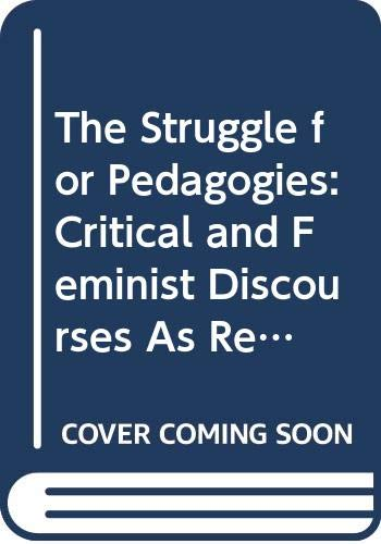 The Struggle for Pedagogies: Critical and Feminist Discourses As Regimes of Truth