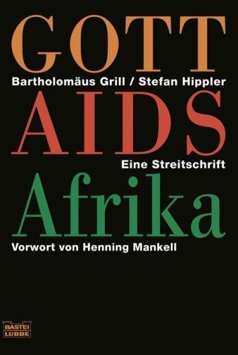 Gott Aids Afrika: Das tödliche Schweigen der katholischen Kirche by Bartholomäus Grill (2009-03-17)