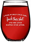 A Wise Woman Once Said…And She Lived Happily Ever After - 15 oz Stemless Wine Glass Tumbler –...