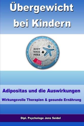 Übergewicht bei Kindern - Adipositas und die Auswirkungen - Wirkungsvolle Therapien und gesunde Ernährung