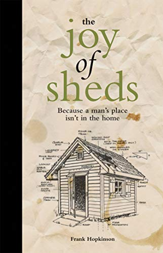 The Joy of Sheds: Because a Man's Place Isn't in the Home
