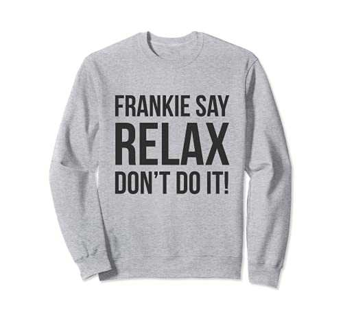 Unisex Adults Frankie Say Relax Don't do it Gray Sweatshirt, S to 2XL