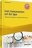 Dem Konsumenten auf der Spur: Erfolgreiches Marketing durch zeitgemäße Marktforschung (Haufe Fachbuch)