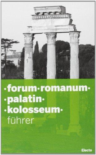 Forum Romanum. Palatin. Kolosseum. Ediz. illustrata