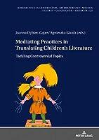 Mediating Practices in Translating Children's Literature: Tackling Controversial Topics (Kinder Und Jugendkultur, Literatur Und Medien)