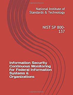 Information Security Continuous Monitoring for Federal Information Systems & Organizations: NIST SP 800-137