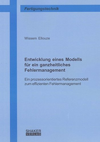 Entwicklung eines Modells für ein ganzheitliches Fehlermanagement: Ein prozessorientiertes Referenzmodell zum effizienten Fehlermanagement (Berichte aus der Fertigungstechnik)