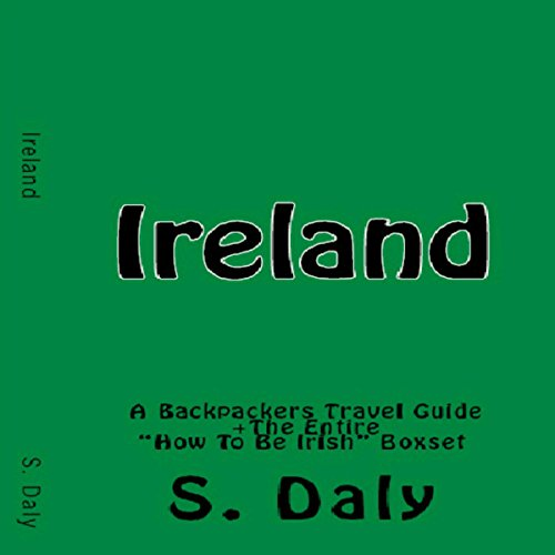 Ireland: A Backpackers Travel Guide + The Entire How to Be Irish Boxset audiobook cover art