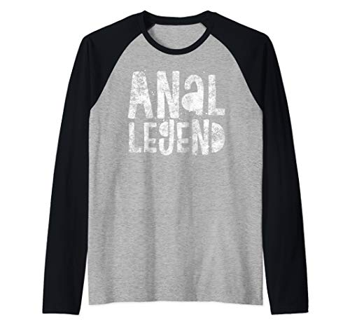Anal Legend - Funny Adult Sex Quote - Humor Butt Ass Fuck Raglan