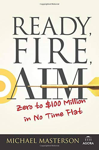 Compare Textbook Prices for Ready, Fire, Aim: Zero to $100 Million in No Time Flat Agora Series 1 Edition ISBN 9781119086857 by Masterson, Michael
