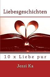 Liebesgeschichten: 10 x Liebe pur von Jessi Ka