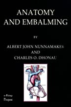 Anatomy & Embalming: A Treatise on the Science and Art of Embalming, the Latest and Most Successful Methods of Treatment and the General Anatomy Relating to This Subject