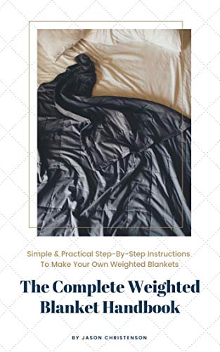 The Complete Weighted Blanket Handbook: Everything You Need to Know About Weighted Blankets & How to Make Them