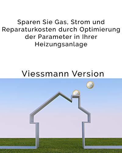 Einfache Anleitung für eine bessere Effizienz Ihrer Viessmann Gas-Brennwerttherme: Sparen Sie Gas, Strom und Reparaturkosten