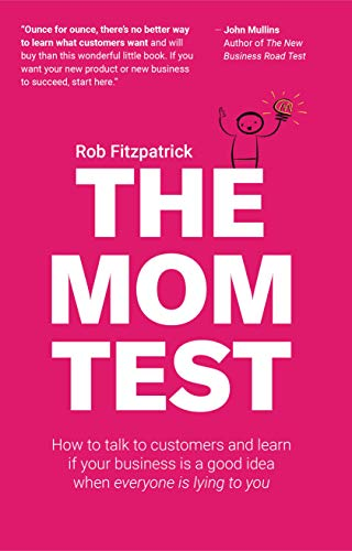 Amazon Com The Mom Test How To Talk To Customers Learn If Your
