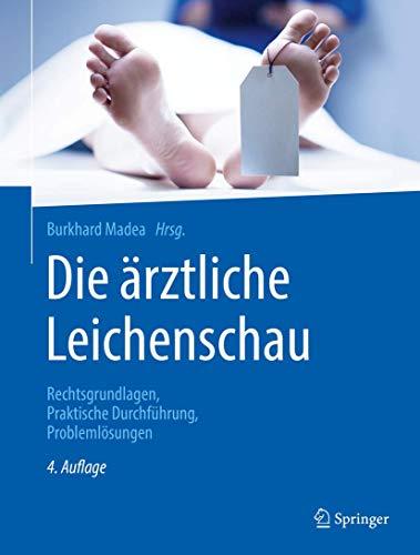 Die ärztliche Leichenschau: Rechtsgrundlagen, Praktische Durchführung, Problemlösungen