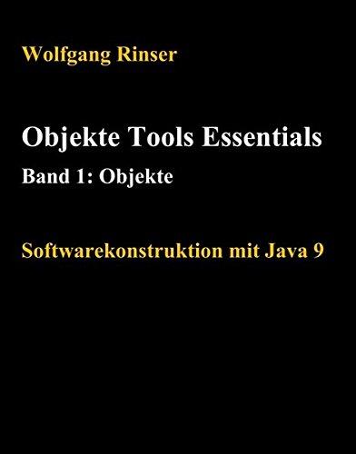 Objekte Tools Essentials Band 1: Objekte: Softwarekonstruktion mit Java 9
