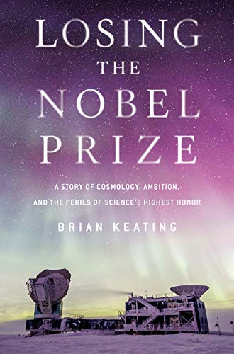 Losing the Nobel Prize: A Story of Cosmology, Ambition, and the Perils of Science's Highest Honor (English Edition)