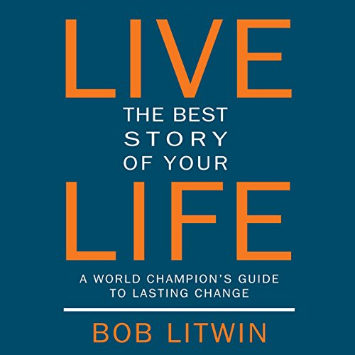 Live the Best Story of Your Life      A World Champion's Guide to Lasting Change              By:                                                                                                                                 Bob Litwin                               Narrated by:                                                                                                                                 Stephen Paul Aulridge Jr.                      Length: 5 hrs and 42 mins     63 ratings     Overall 4.7