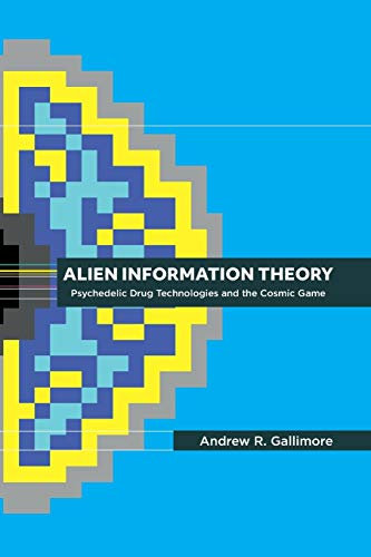 Compare Textbook Prices for Alien Information Theory: Psychedelic Drug Technologies and the Cosmic Game Softcover ed. Edition ISBN 9781527253582 by Gallimore, Andrew R