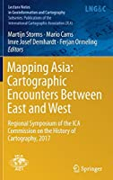 Mapping Asia: Cartographic Encounters Between East and West: Regional Symposium of the ICA Commission on the History of Cartography, 2017 (Lecture Notes in Geoinformation and Cartography)