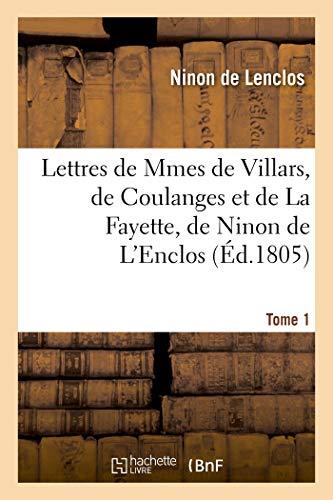 Lettres de Mmes de Villars, de Coulanges et de La Fayette, de Ninon de L'Enclos: et de Mademoiselle Aïssé. Tome 1 (Littérature)