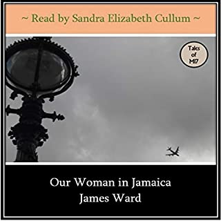 Our Woman in Jamaica     Tales of MI7              By:                                                                                                                                 James Ward                               Narrated by:                                                                                                                                 Sandra Elizabeth Cullum                      Length: 9 hrs and 18 mins     1 rating     Overall 5.0