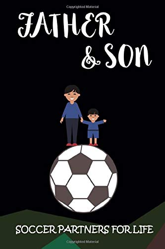 Father & Son Soccer Partners for Life: Soccer Training Log Book Diary Football Workbook Training Journal For Soccer Coach Children Gifts (107 pages, 6x9