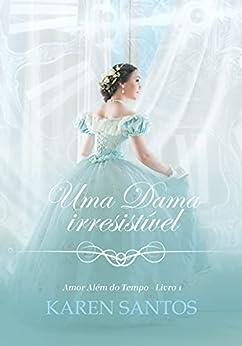 Uma Dama Irresistível: um romance da época da regência por [Karen Santos]