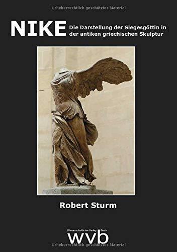 NIKE: Die Darstellung der Siegesgöttin in der antiken griechischen Skulptur